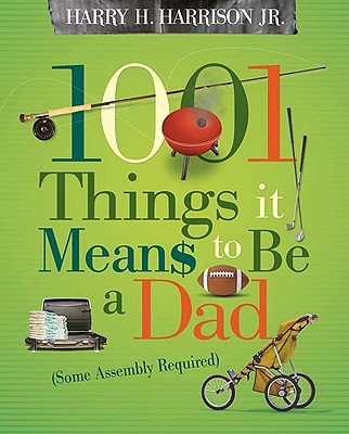 1001 Things It Means to Be a Dad By Harrison, Harry H., Jr.